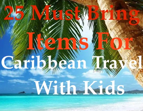 25 Must Bring Items For Caribbean Travel With Kids