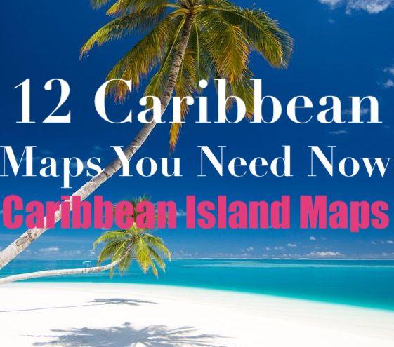 12 Caribbean Maps You Need | Caribbean Islands Map - Adventugo on