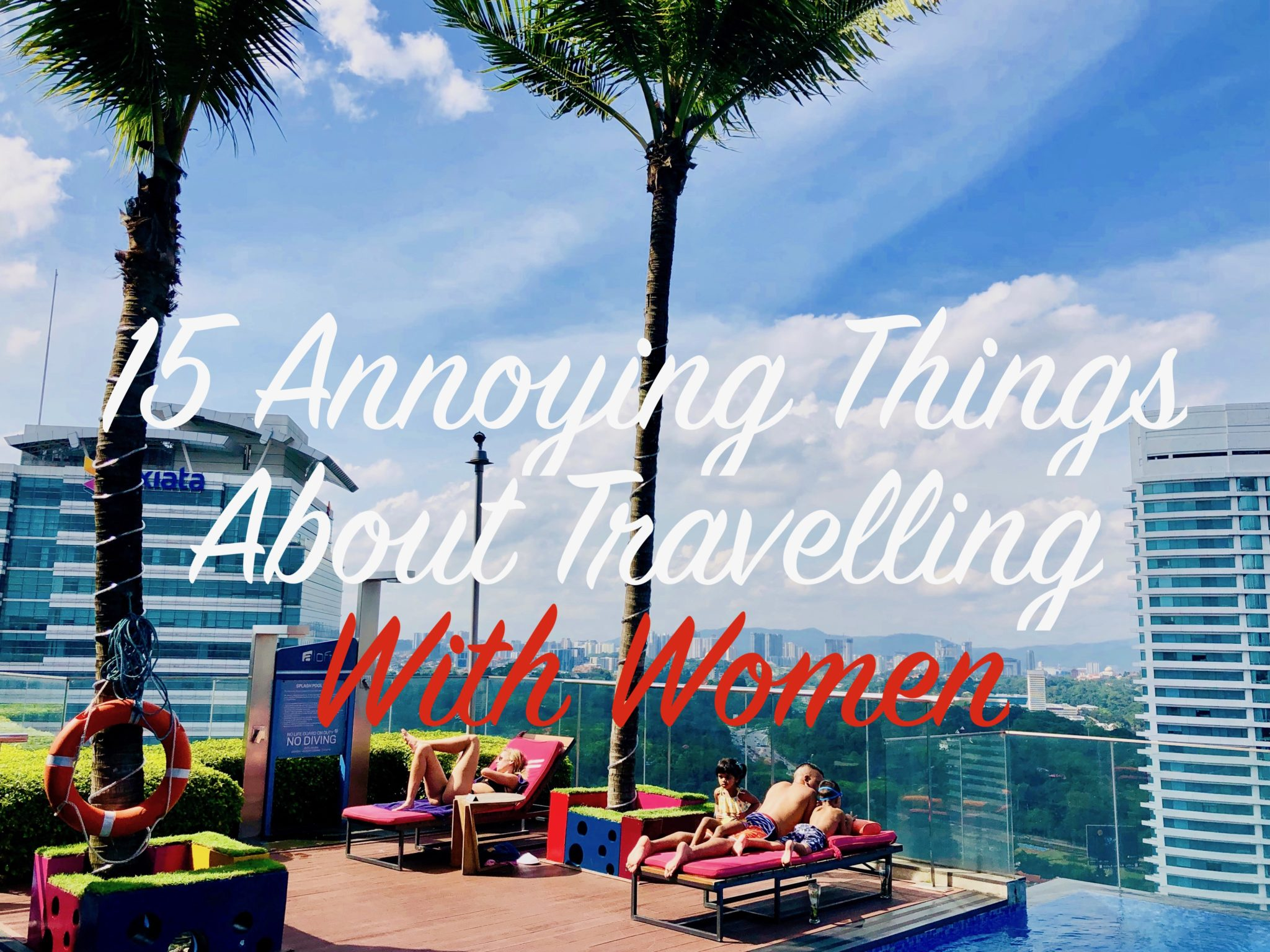 15 Annoying things about travelling with women