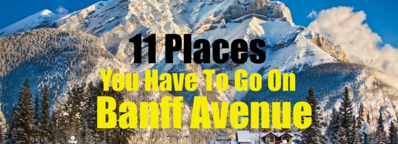 11 Places You Have to Go On Banff Ave