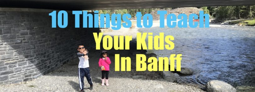 10 Things to Teach your kids in Banff