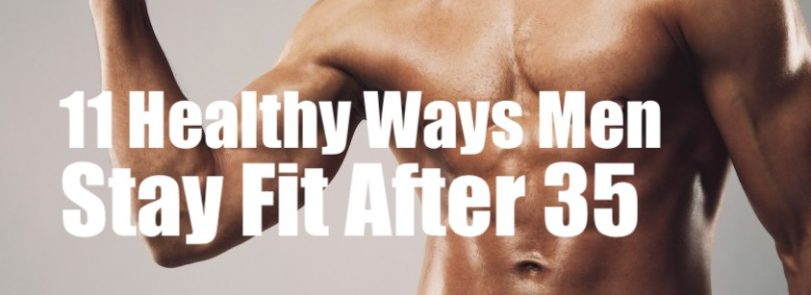 11 Healthy Ways Men Stay Fit After 35