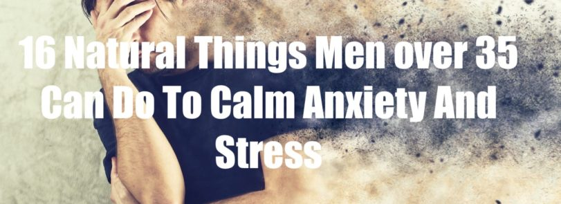 Anxiety solutions for Men over 35